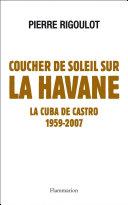 Coucher de soleil sur La Havane. La Cuba de Castro