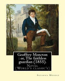 Geoffrey Moncton   Or  the Faithless Guardian  1855   By  Susanna Moodie