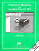 Parametric Modeling with Autodesk Inventor 2012