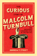 The Curious Story of Malcolm Turnbull, the Incredible Shrinking Man in the Top Hat Pdf/ePub eBook