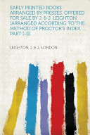 Early Printed Books Arranged By Presses Offered For Sale By J And J Leighton Arranged According To The Method Of Proctor S Index