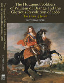 The Huguenot Soldiers of William of Orange and the  Glorious Revolution  of 1688