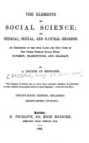 The Elements of Social Science  Or Physical  Sexual  and Natural Religion