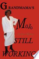 Grandmama s Mojo Still Working
