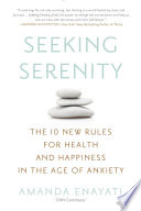 """Seeking Serenity: The 10 New Rules for Health and Happiness in the Age of Anxiety"" by Amanda Enayati"