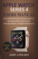 23 Proven Steps To Operate And Explore Your Apple Watch Series 4 Owners Manual [Pdf/ePub] eBook