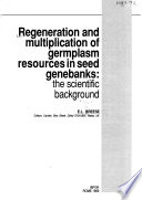 Regeneration and multiplication of germplasm resources in seed genebanks