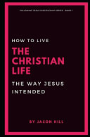 How To Live The Christian Life The Way Jesus Intended