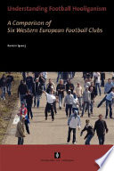 """Understanding Football Hooliganism: A Comparison of Six Western European Football Clubs"" by Ramón Spaaij"