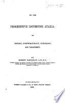 On the Progressive Locomotor Ataxia: its history, symptomatology, pathology, and treatment