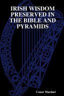 IRISH WISDOM PRESERVED IN THE BIBLE AND PYRAMIDS
