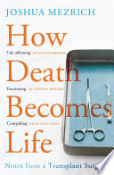 """""""How Death Becomes Life: Notes from a Transplant Surgeon"""" by Joshua Mezrich"""