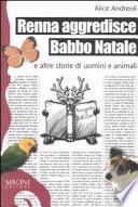 Renna aggredisce Babbo Natale e altre storie di uomini e animali