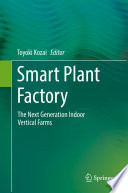 """""""Smart Plant Factory: The Next Generation Indoor Vertical Farms"""" by Toyoki Kozai"""