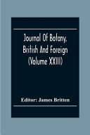 Journal Of Botany  British And Foreign  Volume Xxiii