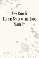 Keep Calm & Let the Sister of the Bride Handle It.