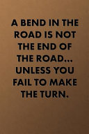 A Bend in the Road Is Not the End of the Road    Unless You Fail to Make the Turn   Inspirational Quotes Blank Journal Lined Notebook Motivational Wor Book