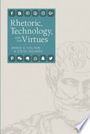 Rhetoric  Technology  and the Virtues Book