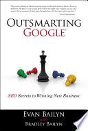 """Outsmarting Google: SEO Secrets to Winning New Business"" by Evan Bailyn, Bradley Bailyn"
