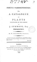 Hortus Paddingtonensis  Or  a Catalogue of Plants Cultivated in the Garden of J  Symmons      By W  Salisbury