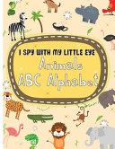 I Spy with My Little Eye Animals ABC Alphabet