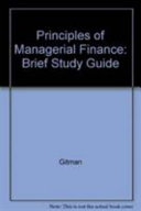 Study Guide to Accompany Lawrence J  Gitman Principles of Managerial Finance  Brief  Third Edition