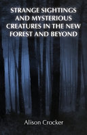 Strange Sightings And Mysterious Creatures In The New Forest And Beyond