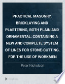 Practical Masonry  Bricklaying and Plastering  Both Plain and Ornamental Book