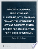 Practical Masonry Bricklaying And Plastering Both Plain And Ornamental
