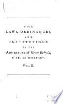 The Laws  Ordinances and Institutions of the Admiralty of Great Britain Civil and Military