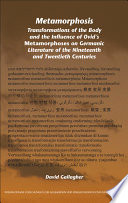 Metamorphosis  : Transformations of the Body and the Influence of Ovid's Metamorphoses on Germanic Literature of the Nineteenth and Twentieth Centuries