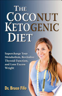 """The Coconut Ketogenic Diet: Supercharge Your Metabolism, Revitalize Thyroid Function, and Lose Excess Weight"" by Bruce Fife"