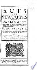 Acts and Statutes Made in a Parliament Begun at Dublin, the Twenty Eighth Day of November, Anno Dom. 1727. In the First Year of the Reign of Our Most Gracious Sovereign Lord King George II.