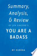 Summary, Analysis & Review of Jen Sincero's You are a Badass by Eureka