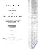 """Essays on the Powers of the Human Mind i.e. """"Essays on the Intellectual Powers of Man"""" and """"Essays on the Active Powers of Man."""" ... To which is prefixed an account of the life and writings of the author by Dugald Stewart"""