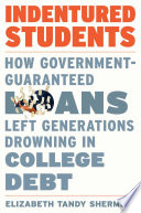 link to Indentured students : how government-guaranteed loans left generations drowning in college debt in the TCC library catalog