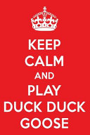 Keep Calm and Play Duck Duck Goose Book