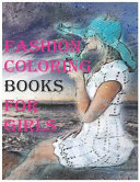 Fashion Coloring Books for Girls  Fun and Relaxing Coloring Books for Kids