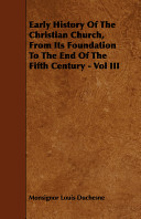Early History of the Christian Church, from Its Foundation to the End of the Fifth Century -
