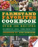 """The Farmstand Favorites Cookbook: Over 300 Recipes Celebrating Local, Farm-Fresh Food"" by Anna Krusinski, Avis Richards, Catarina Astrom"