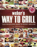 Weber s Way to Grill  The Step By Step Guide to Expert Grilling Book