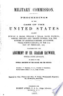 Proceedings in the Case of the United States Against Duncan G. McRae, William J. Tolar, David Watkins, Samuel Phillips and Thomas Powers, for the Murder of Archibald Beebee at Fayetteville, North Carolina, on the 11th Day of February, 1867, Together with the Argument of Ed. Graham Haywood, Special Judge Advocate