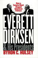 Everett Dirksen and His Presidents