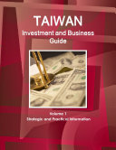 Taiwan Investment and Business Guide Volume 1 Strategic and Practical Information