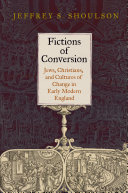 Fictions of Conversion: Jews, Christians, and Cultures of ...