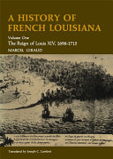A History of French Louisiana: The reign of Louis XIV, 1698-1715