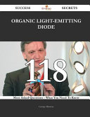 Organic Light Emitting Diode 118 Success Secrets   118 Most Asked Questions on Organic Light Emitting Diode   What You Need to Know Book