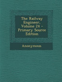 The Railway Engineer Volume 24 Primary Source Edition