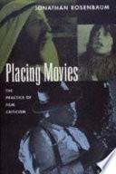 Placing Movies The Practice Of Film Criticism Jonathan Rosenbaum Google Books