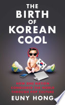 """""""The Birth of Korean Cool: How One Nation Is Conquering the World Through Pop Culture"""" by Euny Hong"""